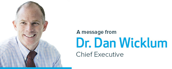 A message from Dr. Dan Wicklum, Chief Executive