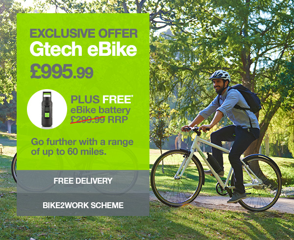 Exclusive offer Gtech eBike. £995.99. Plus FREE eBike battery. £299.99 RRP. Go further with a range of up to 60 miles. FREE DELIVERY. BIKE 2 WORK SCHEME