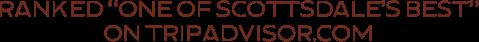 "Ranked ""one of Scottsdale's Best"" on Tripadvisor.com"