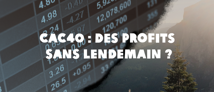 CAC40 : des profits sans lendemain ?