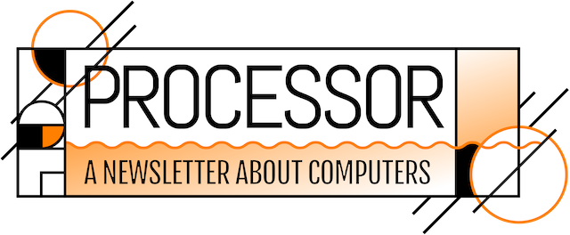 Processor, a newsletter about computers from The Verge